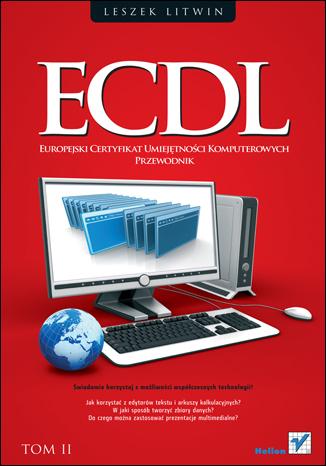 ECDL. Europejski Certyfikat Umiejętności Komputerowych. Przewodnik. Tom II