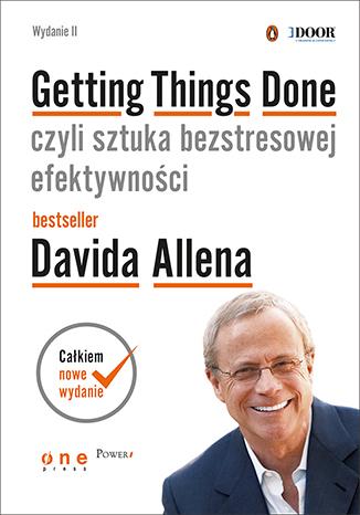 Getting Things Done, czyli sztuka bezstresowej efektywności. Wydanie II