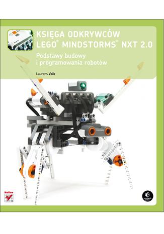 Księga odkrywców LEGO Mindstorms NXT 2.0. Podstawy budowy i programowania robotów - Laurens Valk