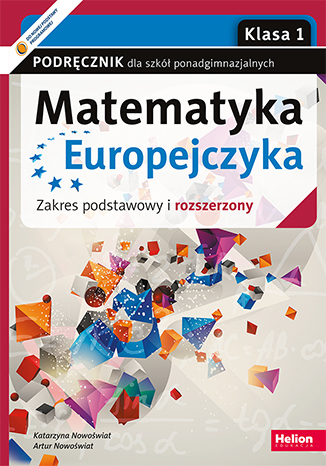 Matematyka Europejczyka. Podręcznik dla szkół ponadgimnazjalnych. Zakres podstawowy i rozszerzony. Klasa 1 (Wydanie II)
