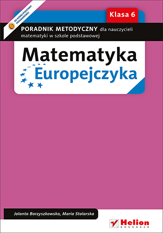 Matematyka Europejczyka. Poradnik metodyczny dla nauczycieli matematyki w szkole podstawowej. Klasa 6