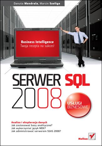 Serwer SQL 2008. Usługi biznesowe. Analiza i eksploracja danych - Danuta Mendrala, Marcin Szeliga