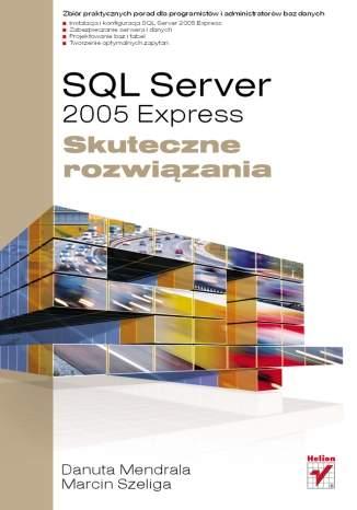 SQL Server 2005 Express. Skuteczne rozwiązania