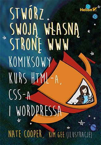 Stwórz swoją własną stronę WWW. Komiksowy kurs HTML-a, CSS-a i WordPressa - Nate Cooper, Kim Gee (art)