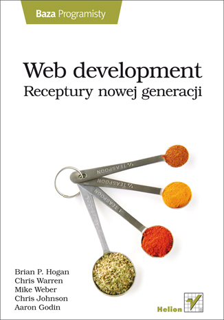 Web development. Receptury nowej generacji - Brian P. Hogan, Chris Warren, Mike Weber, Chris Johnson, Aaron Godin