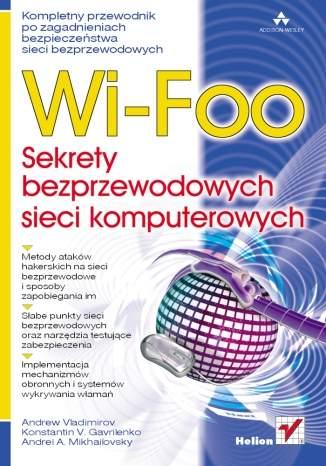 Wi-Foo. Sekrety bezprzewodowych sieci komputerowych - Andrew Vladimirov, Konstantin V. Gavrilenko, Andrei A. Mikhailovsky