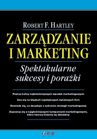 Zarządzanie i marketing. Spektakularne sukcesy i porażki