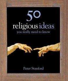 50 Religious Ideas You Really Need to Know