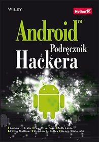 Android. Podręcznik hackera - Georg Wicherski; Joshua J. Drake; Zach Lanier; Collin Mulliner; Pau Oliva Fora; Stephen A. Ridley