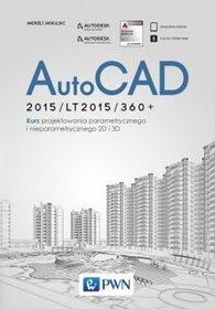 AutoCAD 2015/lt2015/360. Kurs projektowania parametrycznego i nieparametrycznego 2D i 3D