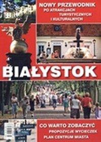 Białystok. Nowy przewodnik po atrakcjach turystycznych i kulturalnych