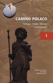 EBOOK Camino Polaco. Teologia - Sztuka - Historia - Teraźniejszość. Tom 1