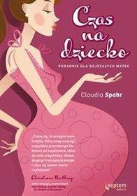 Czas na dziecko. Poradnik dla dojrzałych matek - Claudia Spahr