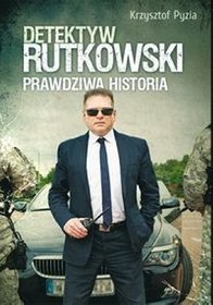 Detektyw Rutkowski. Prawdziwa historia - Krzysztof Pyzia