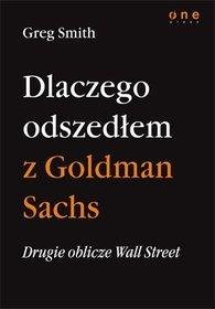 Drugie oblicze Wall Street, czyli dlaczego odszedłem z Goldman Sachs - Greg Smith