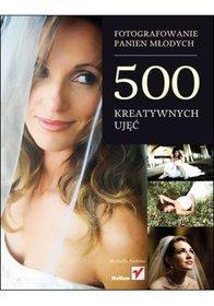 Fotografowanie panien młodych. 500 kreatywnych ujęć