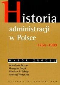 Historia administracji w Polsce 1764-1989 Wybór źródeł