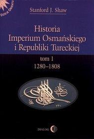 Historia Imperium Osmańskiego i Republiki Tureckiej. Tom 1. 1280-1808