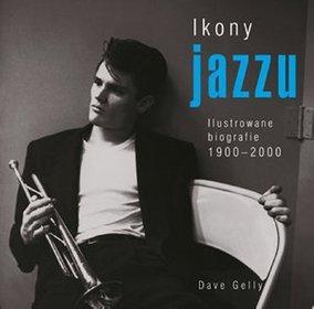 Ikony jazzu. Ilustrowane biografie 1900-2000