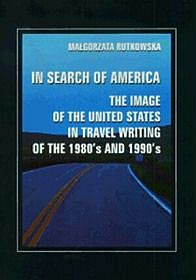 In Search of America. The Image of the United States in Travel Writing of the 1980`s and 1990`s