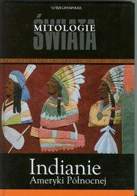 Indianie Ameryki Północnej. Mitologie Świata