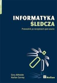 Informatyka śledcza. Przewodnik po narzędziach open source