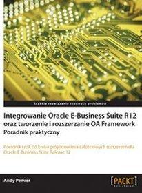 Integrowanie Oracle E-Business Suite R12 oraz tworzenie i rozszerzanie OA Framework - Andy Penver