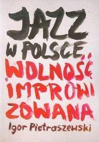 Jazz w Polsce. Wolność improwizowana - Igor Pietraszewski