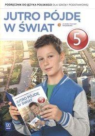 Język polski. Jutro pójdę w świat. Klasa 5. Podręcznik - szkoła podstawowa