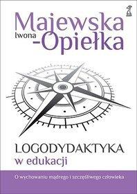 Logodydaktyka w edukacji. O wychowaniu mądrego i szczęśliwego człowieka