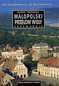 Małopolski Przełom Wisły. Od Sandomierza do Kazimierza...
