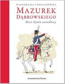 Mazurek Dąbrowskiego. Nasz hymn narodowy