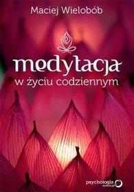 Medytacja w życiu codziennym - Maciej Wielobób