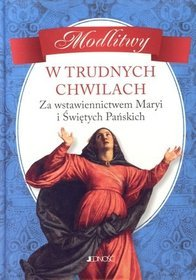 Modlitwy w trudnych chwilach. Za wstawiennictwem Maryi i Świętych Pańskich