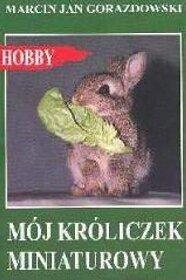 Mój króliczek miniaturowy - Marcin Jan Gorazdowski