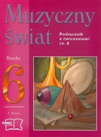 Muzyka. Muzyczny świat. Podręcznik z ćwiczeniami. Klasa 6. Podręcznik. Część 2 - szkoła podstawowa