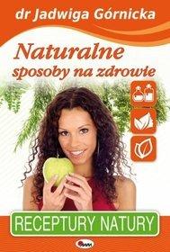 Naturalne sposoby na zdrowie - Górnicka Jadwiga