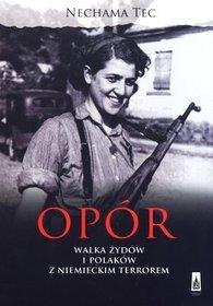 Opór. Walka żydów i Polaków z niemieckim terrorem.