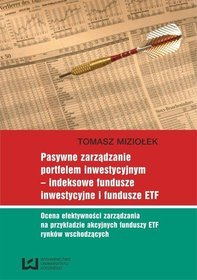 EBOOK Pasywne zarządzanie portfelem inwestycyjnym - indeksowe fundusze inwestycyjne i fundusze ETF. Ocena efektywności zarządzania na przykładzie akcyjnych funduszy ETF rynków wschodzących