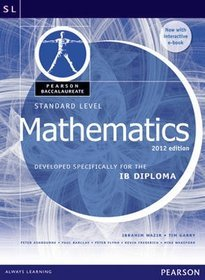 Pearson Baccalaureate Standard Level Mathematics Print and Online Edition for the IB Diploma 2012