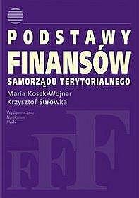 Podstawy finansów samorządu terytorialnego - Maria Kosek-Wojnar; Krzysztof Surówka