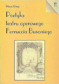 Poetyka teatru operowego Ferrucia Busoniego
