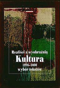 Realiści z wyobraźnią. Kultura 1976-2000. Wybór tekstów