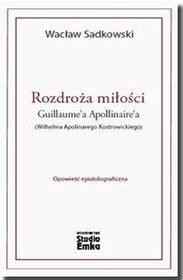 Rozdroża miłości Guillaume'a Apollinaire'a