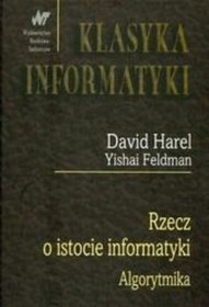 Rzecz o istocie informatyki algorytmika - Harel David, Feldman Yishai