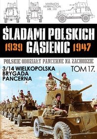 Śladami polskich gąsienic 1939-1947. Tom 17. 3/14 Wielkopolska Brygada Pancerna - Praca zbiorowa