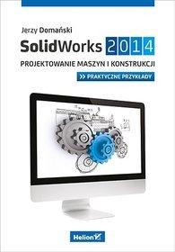 SolidWorks 2014. Projektowanie maszyn i konstrukcji. Praktyczne przykłady - Jerzy Domański