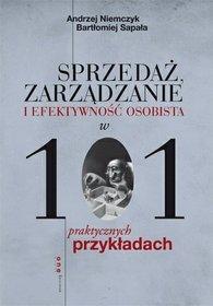 Sprzedaż, zarządzanie i efektywność osobista w 101 praktycznych przykładach - Andrzej Niemczyk