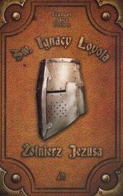 Św. Ignacy Loyola. Żołnierz Jezusa