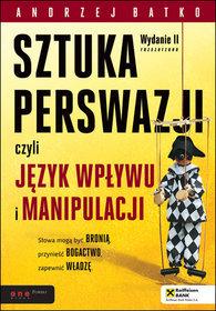 SZTUKA PERSWAZJI, czyli język wpływu i manipulacji. Wydanie II - Andrzej Batko